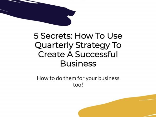 -5-Secrets_-How-To-Use-Quarterly-Strategy-To-Create-A-Successful-Business